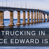 trucking_ prince edward island-confederation-bridge